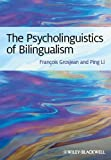 Psycholinguistics of Bilingualism, Grosjean, Francois and Li, Ping, 1444332783