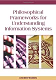 Philosophical Frameworks for Understanding Information Systems, Andrew Basden, 1599040360