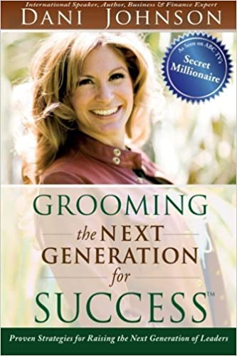 Grooming the Next Generation for Success: Proven Strategies for Raising the Next Generation of Leaders by Dani Johnson (2009-12-01)