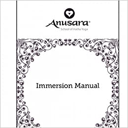 Anusara Immersion Manual: Anusara School of Hatha Yoga ...