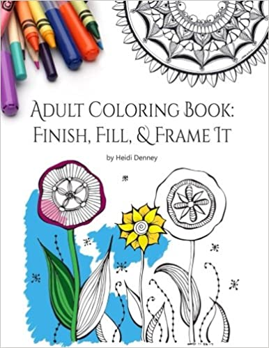 Amazon Com Adult Coloring Book Finish Fill Frame It