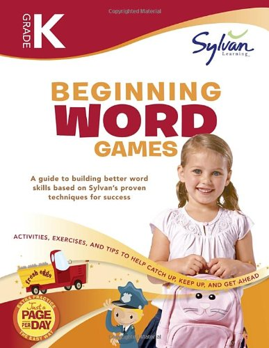 Kindergarten Beginning Word Games: Activities; Exercises; and Tips to Help Catch Up; Keep Up; and Get Ahead (Sylvan Language Arts Workbooks)