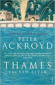 Thames: Sacred River by Peter Ackroyd (7-Aug-2008)