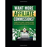 Want More Affiliate Commissions?: How You Are Losing $1000 of Dollars As An Affiliate Marketer