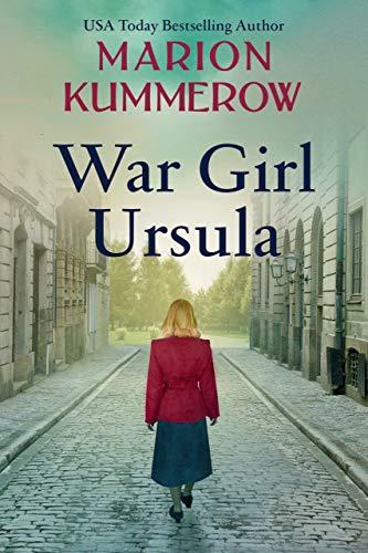 War Girl Ursula: A bittersweet novel of WWII (War Girls Book 1) by [Kummerow, Marion]