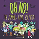 Oh No! The Zombies Have Escaped!: A Fun (Slightly Scary) Search And Find Book For 2-5 Year Olds