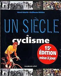 Un siècle de cyclisme 2011 - 15ème édition mise à jour par Paturle