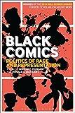 Black Comics : Politics of Race and Representation, , 1441135286