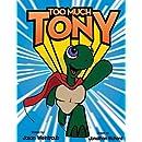 Too Much, Tony