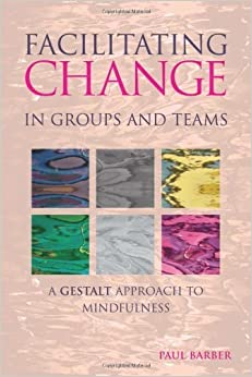 Book Facilitating Change in Groups and Teams: A Gestalt Approach to Mindfulness by Barber, Paul (2013)