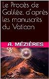 Le Procès de Galilée, d'après les manuscrits du Vatican (French Edition)