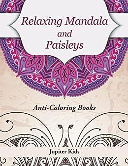 Relaxing Mandala And Paisleys Anti Stress Coloring Books