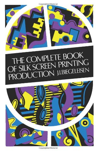 (The Complete Book of Silk Screen Printing)