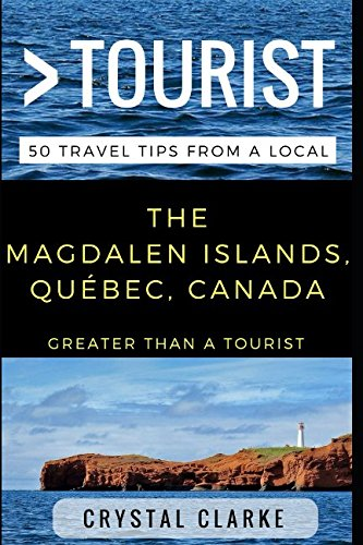 Greater Than a Tourist –  The Magdalen Islands, Québec, Canada: 50 Travel Tips from a Local