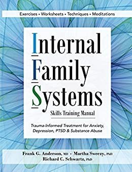 Internal Family Systems Skills Training Manual: Trauma-Informed Treatment for Anxiety, Depression, PTSD & Substance Abuse by [Anderson, Frank, Sweezy, Martha, Schwartz, Richard]