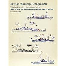 British Warship Recognition: The Perkins Identification Albums: Volume VII