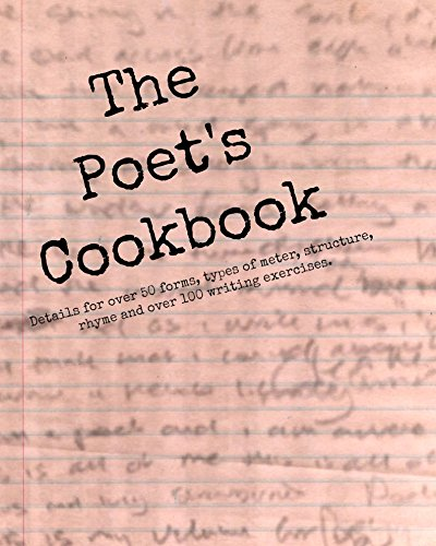 The Poet's Cookbook: Details for over 50 forms, types of meter, structure, rhyme and over 100 writing exercises.