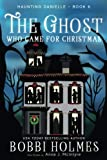 The Ghost Who Came for Christmas (Haunting Danielle) (Volume 6)