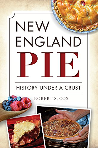New England Pie: History Under a Crust (American Palate) by Robert S. Cox