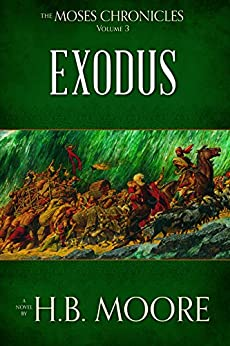 The Moses Chronicles, Volume 3: Exodus by [Moore, H.B.]