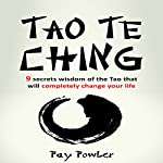 Tao Te Ching: 9 Secrets: Wisdom of the Tao That Will Completely Change Your Life | Fay Fowler