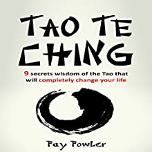 Tao Te Ching: 9 Secrets: Wisdom of the Tao That Will Completely Change Your Life Audiobook by Fay Fowler Narrated by Aliz Smith