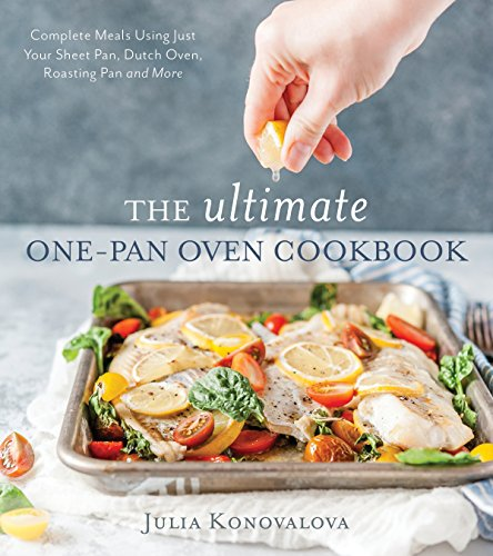 The Ultimate One-Pan Oven Cookbook: Complete Meals Using Just Your Sheet Pan, Dutch Oven, Roasting Pan and More by Julia Konovalova