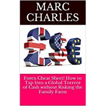 Forex Cheat Sheet! How to Tap Into a Global Torrent of Cash without Risking the Family Farm