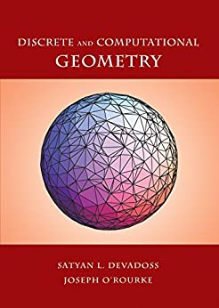 Discrete and Computational Geometry by [Devadoss, Satyan L., O'Rourke, Joseph]