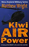 Kiwi Air Power: A history of the RNZAF to the end of the Cold War (New Zealand Military Series Book 1)