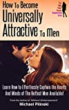 img - for How To Become Universally Attractive To Men: Learn How to Effortlessly Capture the Hearts And Minds of The Hottest Men Available! (The High Value Female Empowerment Series Book 1) book / textbook / text book