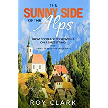 The Sunny Side of the Alps: From Scotland to Slovenia on a Shoestring (Living in Slovenia Book 1)