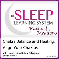 Chakra Balance and Healing, Align Your Chakras