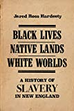 "Jared Hardesty, ""Black Lives, Native Lands, White Worlds: A History of Slavery in New England"" (Bright Leaf, 2019)"
