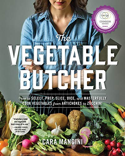 (The Vegetable Butcher: How to Select, Prep, Slice, Dice, and Masterfully Cook Vegetables from Artichokes to Zucchini)