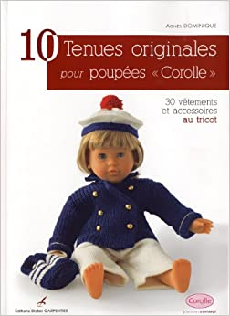"""10 tenues originales pour poupées """"Corolle"""" : 30 vêtements et accessoires au tricot"""