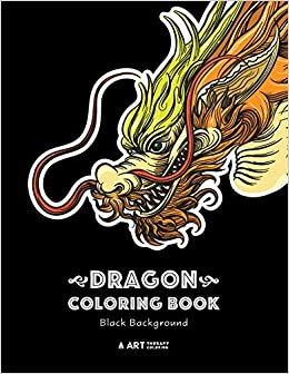 Dragon Coloring Book Black Background Midnight Edition Dragon Colouring Book For All Ages Adults Men Women Teens Mythical Fantasy Designs Stress Relieving Pages For Dragon Lovers Amazon De Art Therapy Coloring Fremdsprachige Bucher
