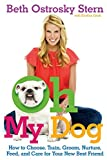 img - for Oh My Dog: How to Choose, Train, Groom, Nurture, Feed, and Care for Your New Best Friend book / textbook / text book