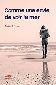 Comme une envie de voir la mer par Anne Loyer