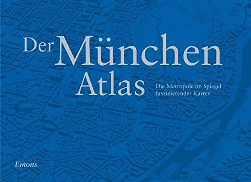 Der München Atlas: Die Metropole im Spiegel faszinierender Karten