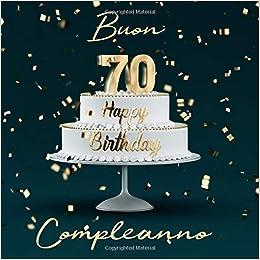 Auguri Buon Compleanno 70 Anni.Buon Compleanno 70 Anni Libro Degli Ospiti Con 110 Pagine