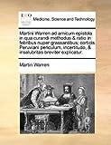 Martini Warren Ad Amicum Epistola in Qua Curandi Methodus Corticis Peruviani Periculum, Incertitudo, and Insalub, Martin Warren, 1170175562