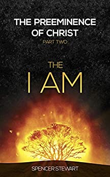The Preeminence of Christ: Part Two, The I AM by [Stewart, Spencer]