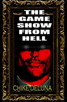 The Gameshow From Hell: The Truth Behind the Internet Phenomena by [Deluna, Chike, Gower, Nicholas]