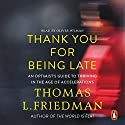 Thank You for Being Late: An Optimist's Guide to Thriving in the Age of Accelerations Audiobook by Thomas L. Friedman Narrated by Mr Oliver Wyman