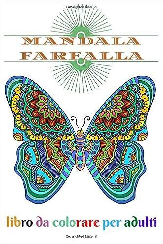 Amazon Com Mandala Farfalla Disegni Da Colorare Con Pagine Da Colorare Divertenti Facili E Rilassanti 100 Pagine Dimensioni 6 9 Italian Edition 9798634856445 Coloring Book Casa Books