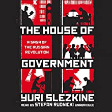 The House of Government: A Saga of the Russian Revolution Audiobook by Yuri Slezkine, Claire Bloom - director Narrated by Stefan Rudnicki