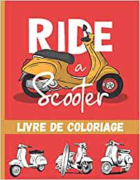 Ride a Scooter - Livre de coloriage: Deux roues Vintage & récent pour enfants, ados & adultes  Plus de 25 dessins à colorier.