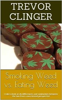 Smoking Weed Vs Eating Weed: The High Effect Of Marijuana