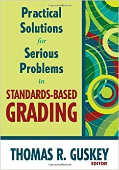 Practical Solutions for Serious Problems in Standards Based Grading by Guskey, Thomas R. [Corwin,2008] (Paperback)